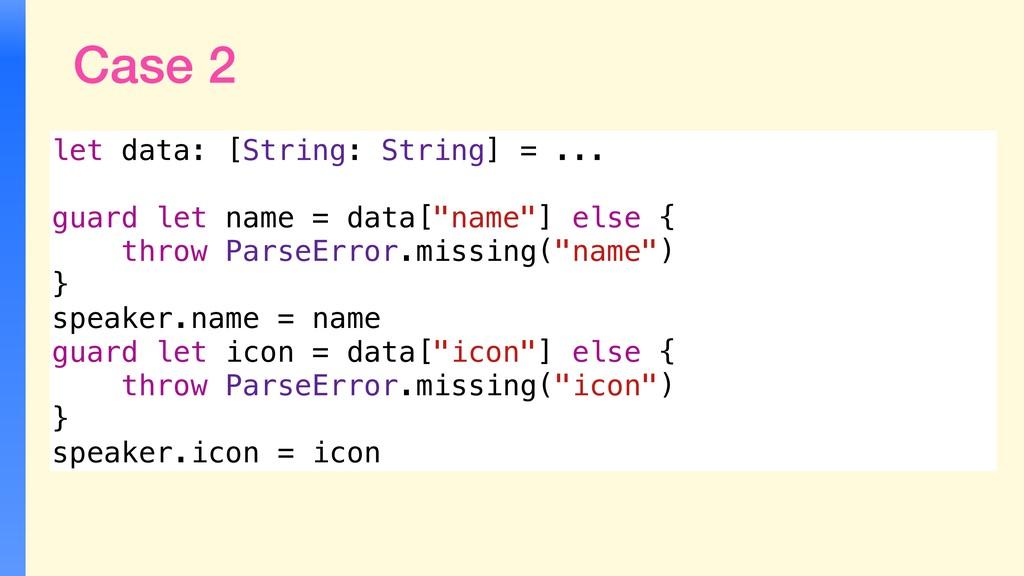 Case 2 let data: [String: String] = ... guard l...