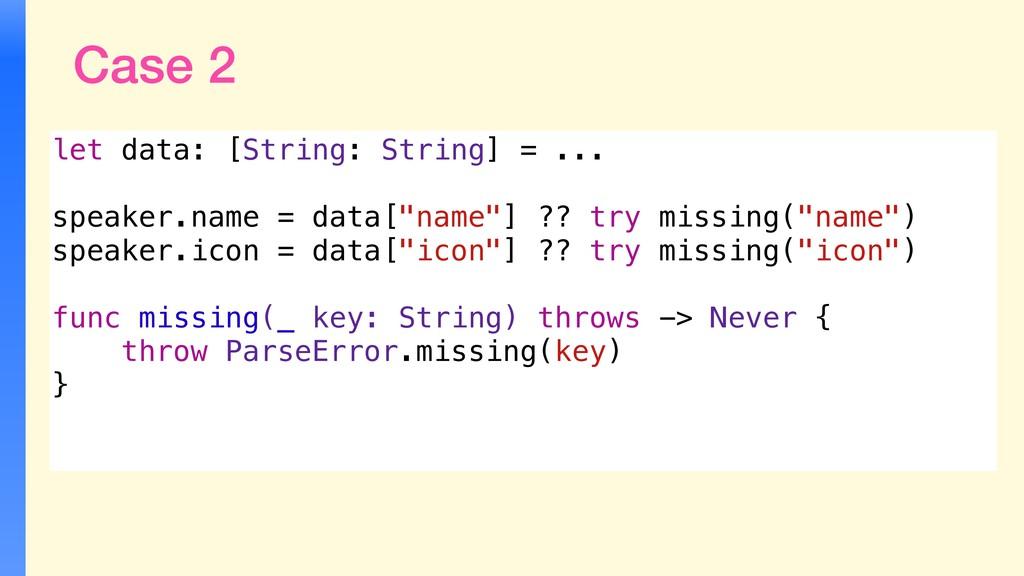 Case 2 let data: [String: String] = ... speaker...