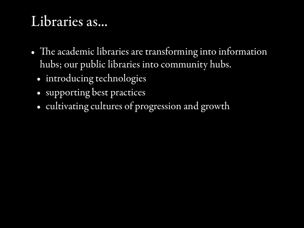 Libraries as... • The academic libraries are tr...