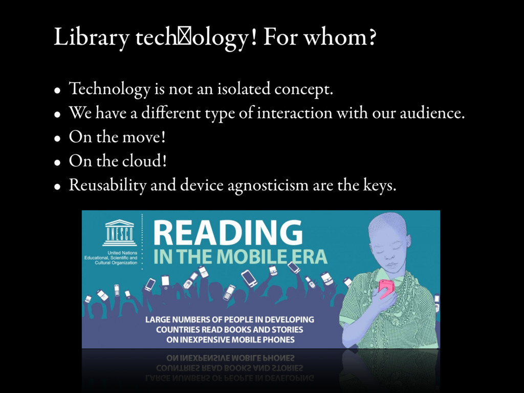Library technology! For whom? • Technology is n...
