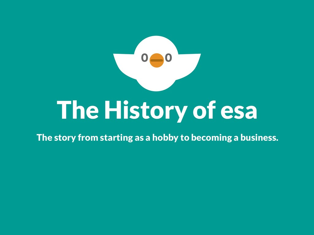 The History of esa The story from starting as a...