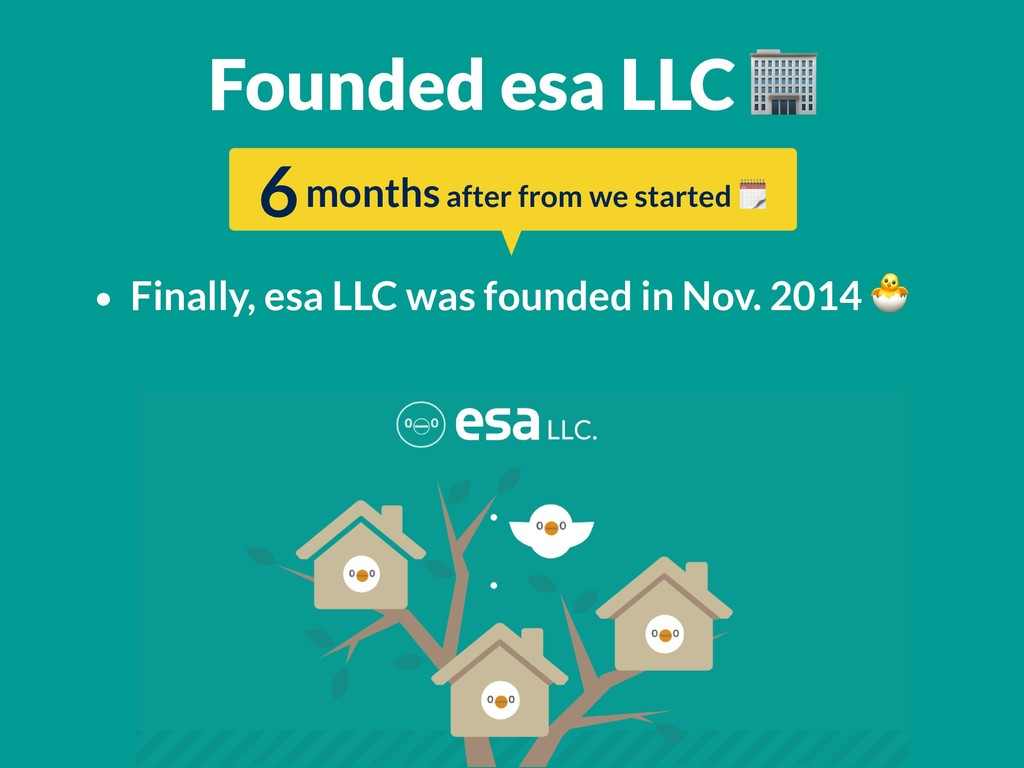 • Finally, esa LLC was founded in Nov. 2014  Fo...
