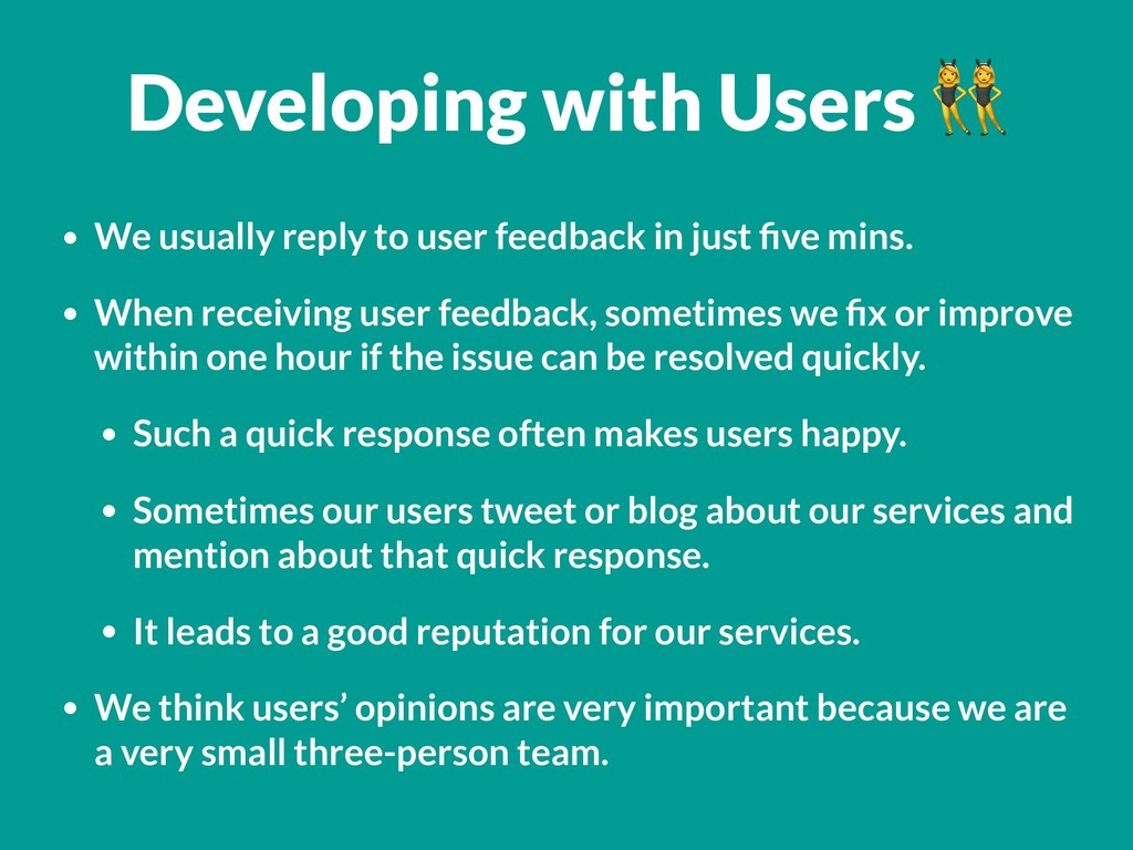 Developing with Users  • We usually reply to us...