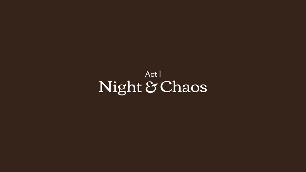 Act I Night & Chaos