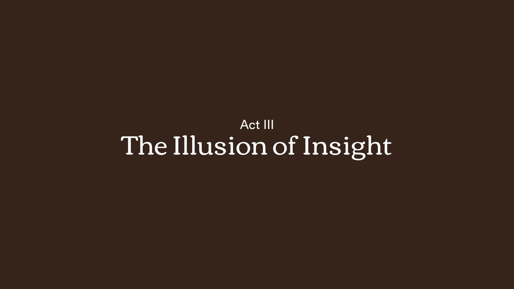 Act III The Illusion of Insight