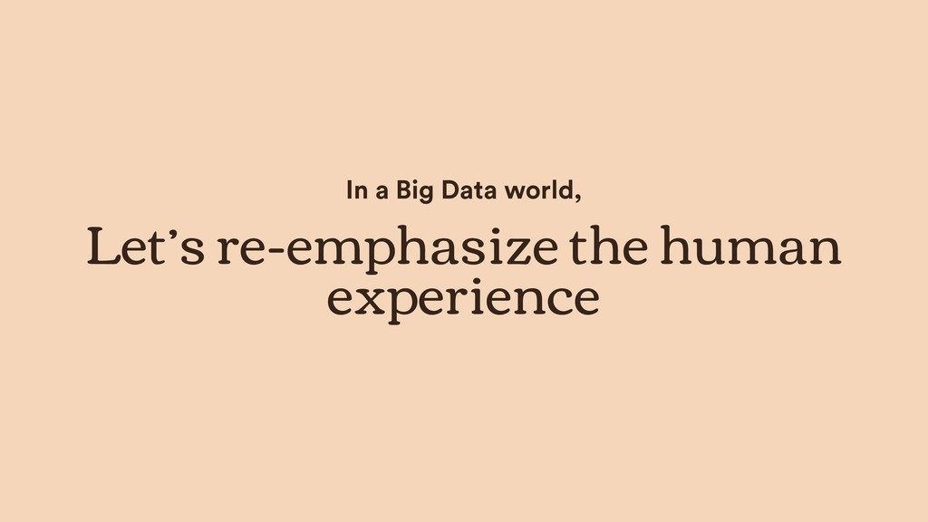 In a Big Data world, Let's re-emphasize the hum...
