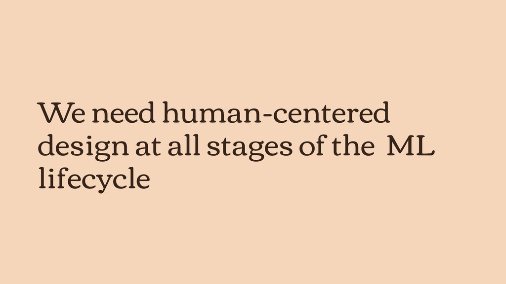 We need human-centered design at all stages of ...