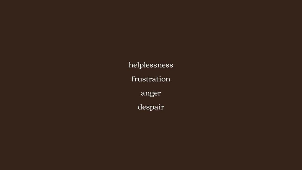 helplessness frustration anger despair