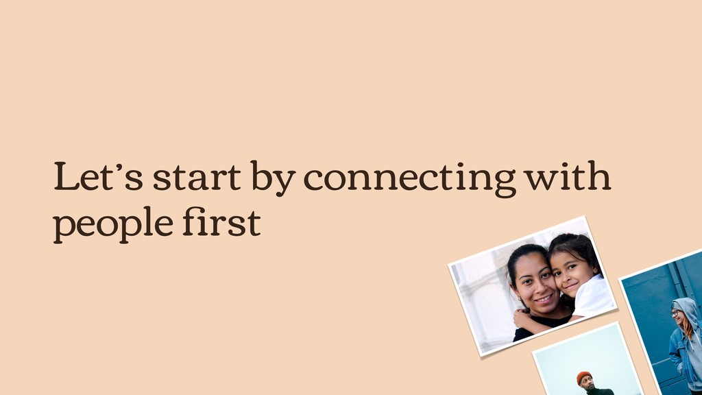 Let's start by connecting with people first