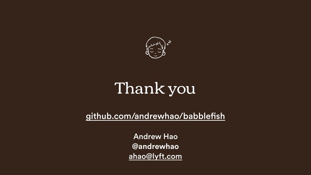 Thank you github.com/andrewhao/babblefish Andre...