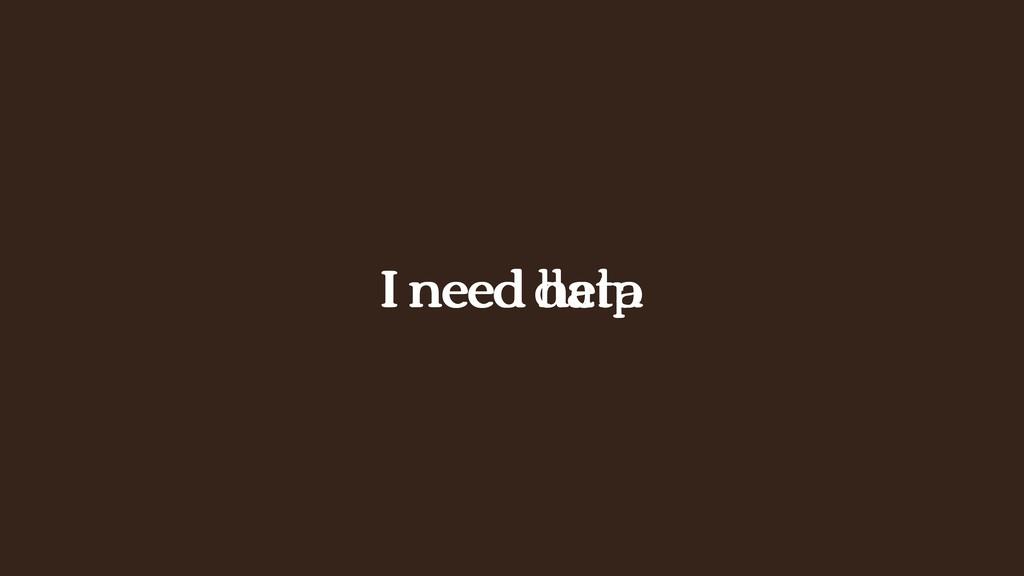 I need help I need data