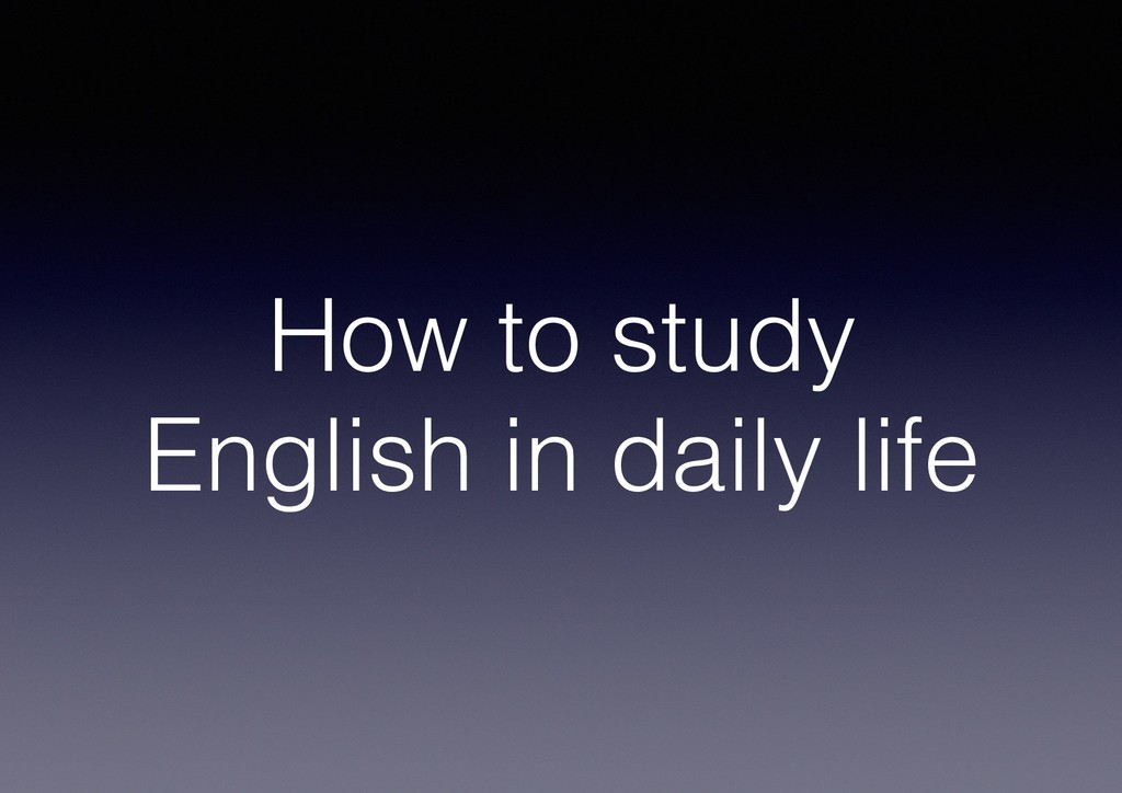 How to study English in daily life