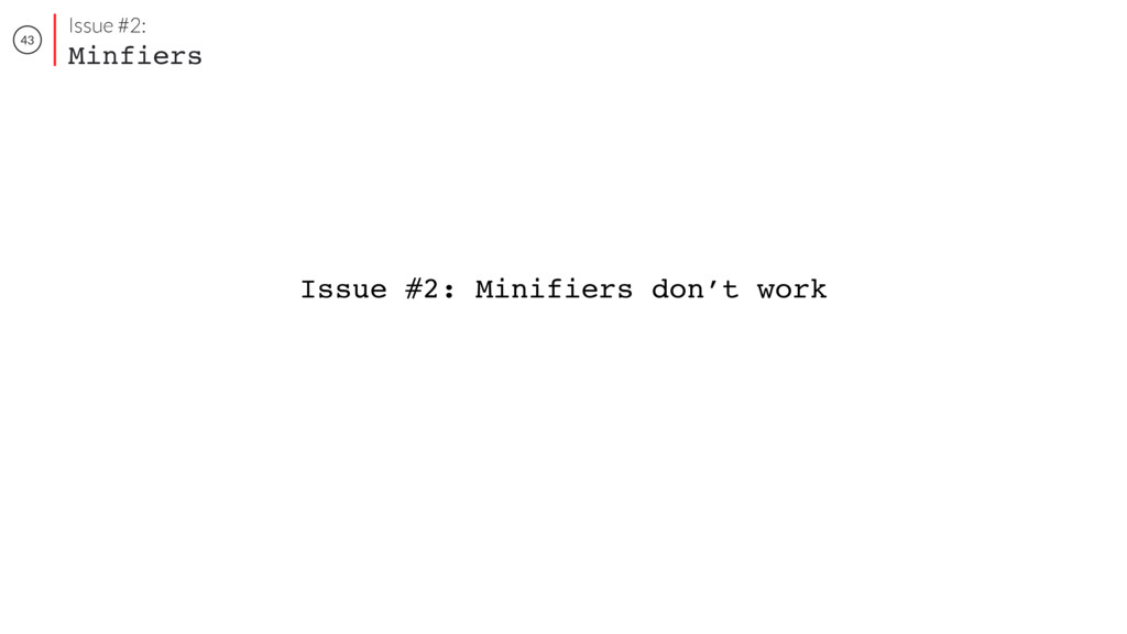 43 Issue #2: Minfiers Issue #2: Minifiers don't...