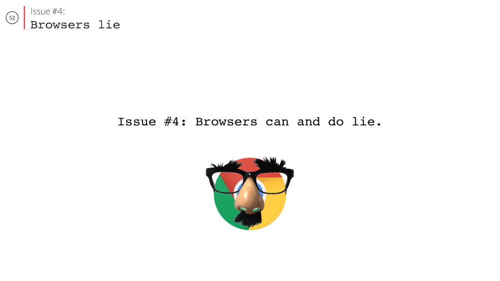 52 Issue #4: Browsers lie Issue #4: Browsers ca...