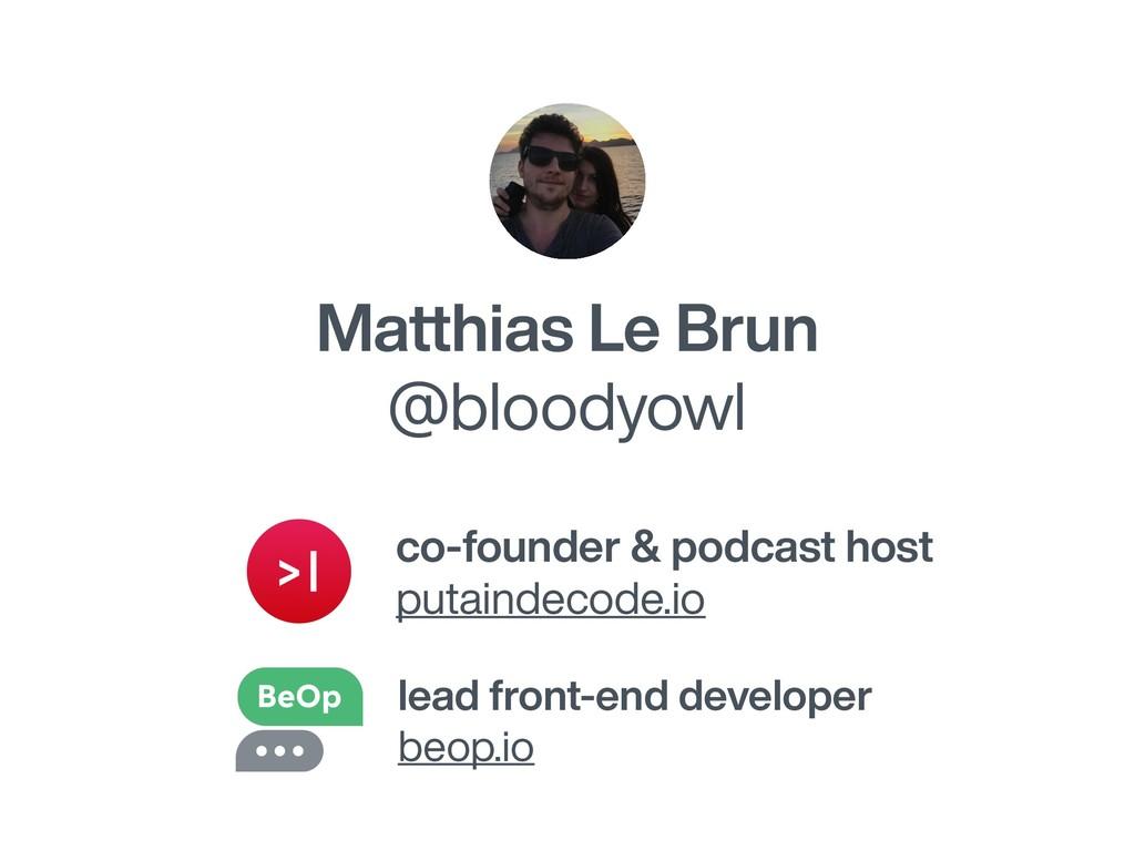 Matthias Le Brun @bloodyowl lead front-end deve...