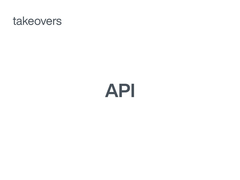 API takeovers