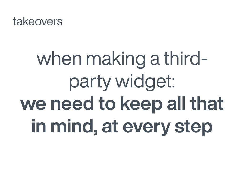 when making a third- party widget: we need to k...