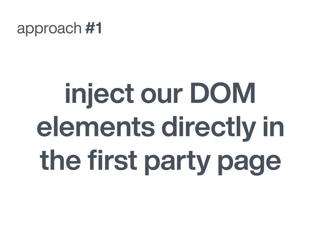 approach #1 inject our DOM elements directly in...