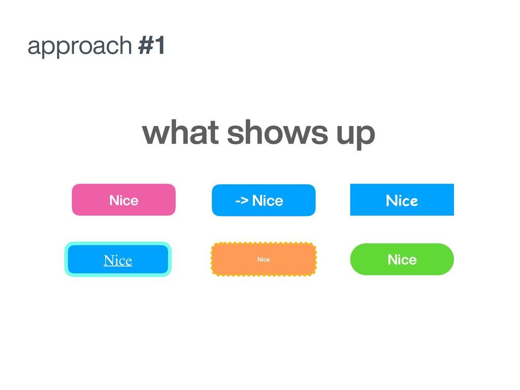 approach #1 Nice Nice Nice -> Nice Nice what sh...