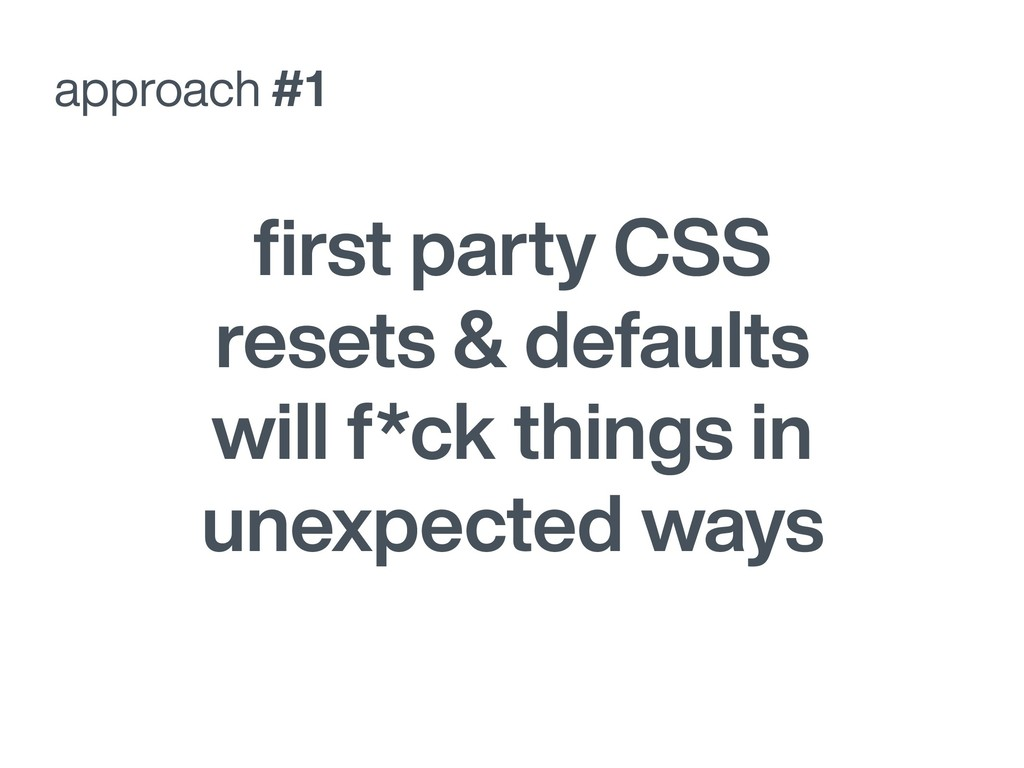 approach #1 first party CSS resets & defaults wi...