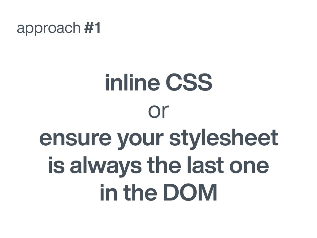 approach #1 inline CSS or ensure your styleshee...