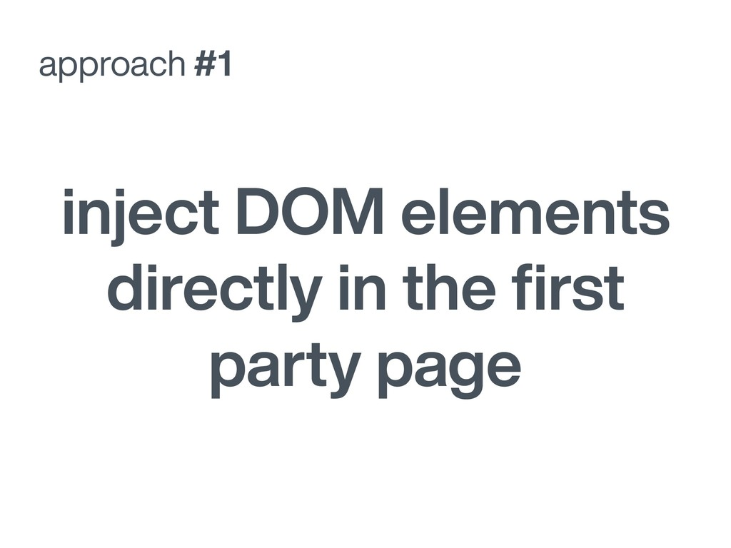 approach #1 inject DOM elements directly in the...