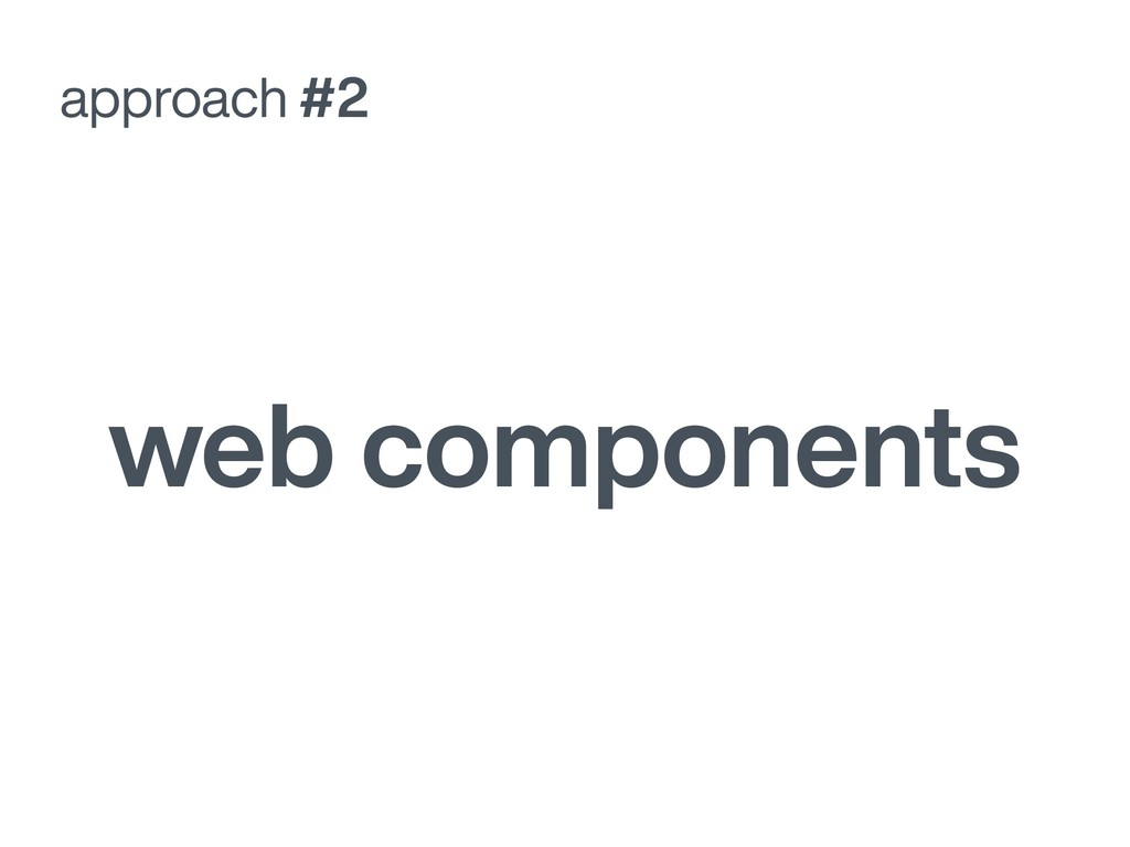 approach #2 web components