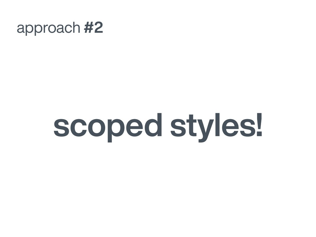 approach #2 scoped styles!