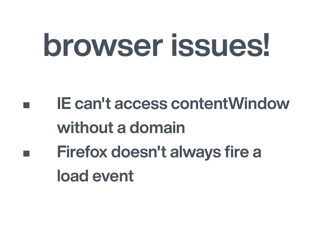 browser issues! • IE can't access contentWindow...