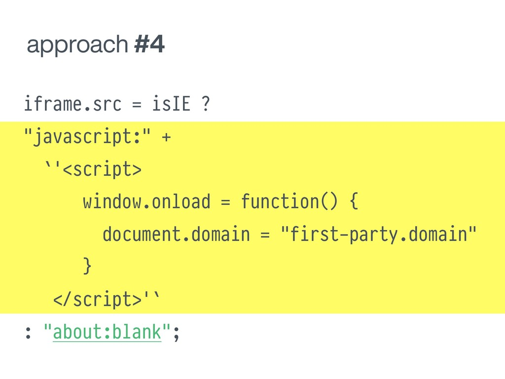 """approach #4 iframe.src = isIE ? """"javascript:"""" +..."""