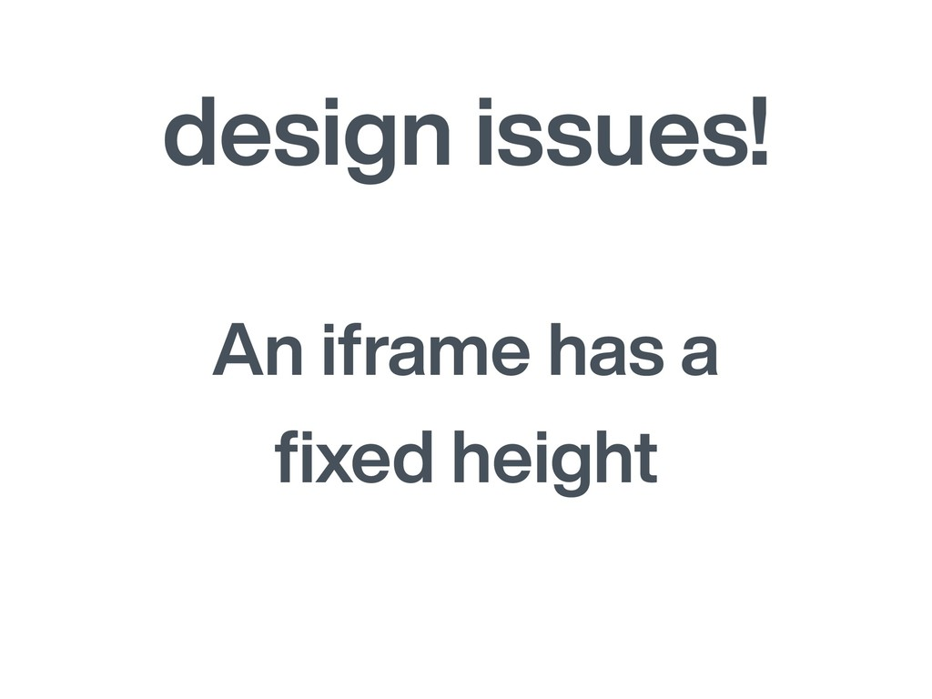 design issues! An iframe has a fixed height