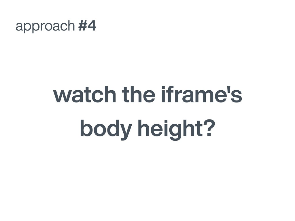 watch the iframe's body height? approach #4
