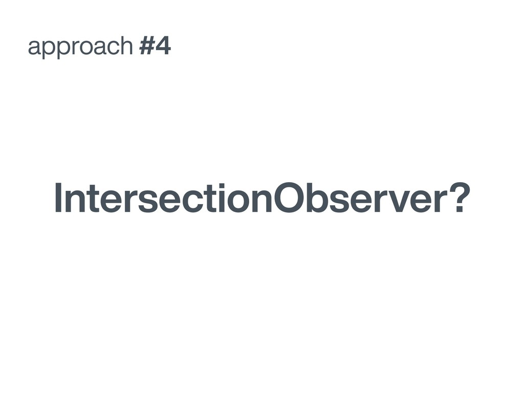 IntersectionObserver? approach #4