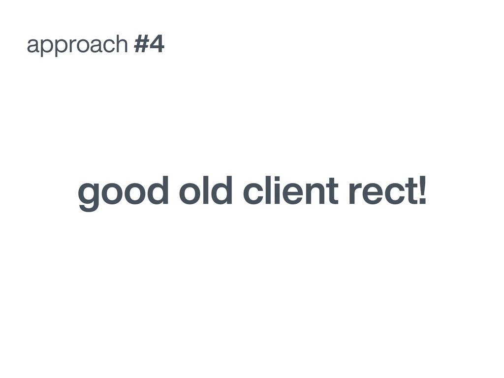 good old client rect! approach #4