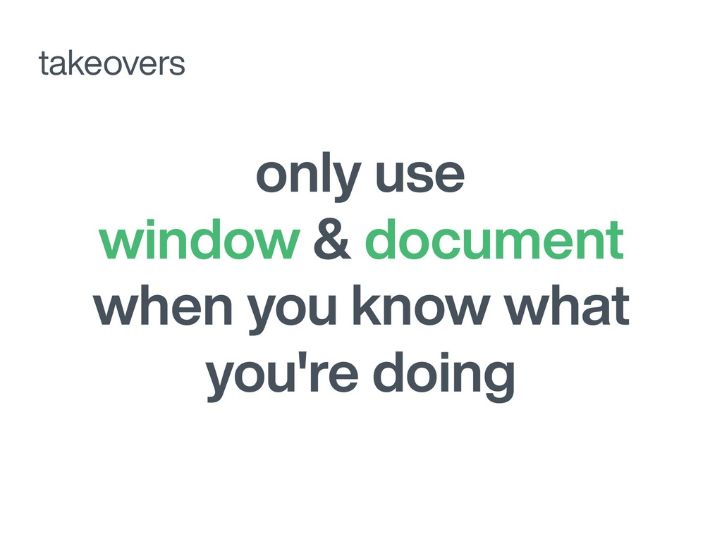 only use window & document when you know what y...