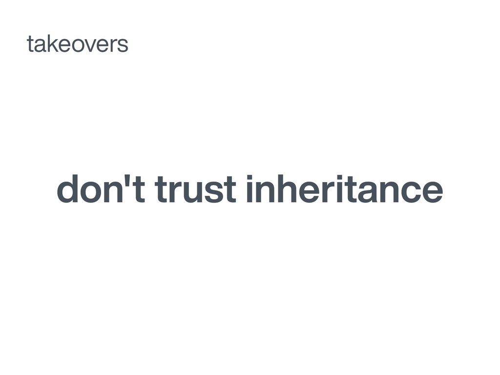 don't trust inheritance takeovers