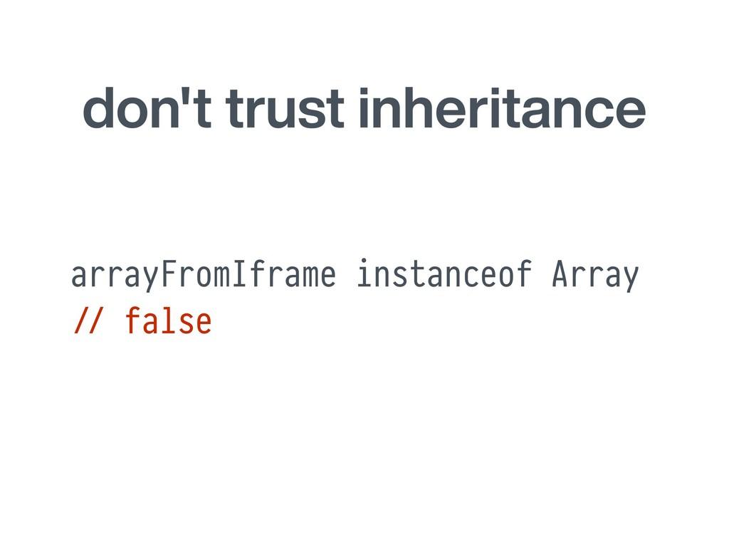 don't trust inheritance arrayFromIframe instanc...