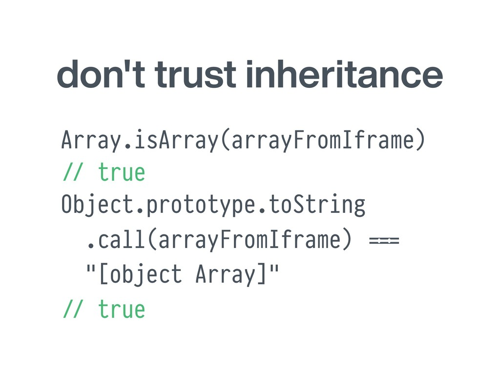 don't trust inheritance Array.isArray(arrayFrom...