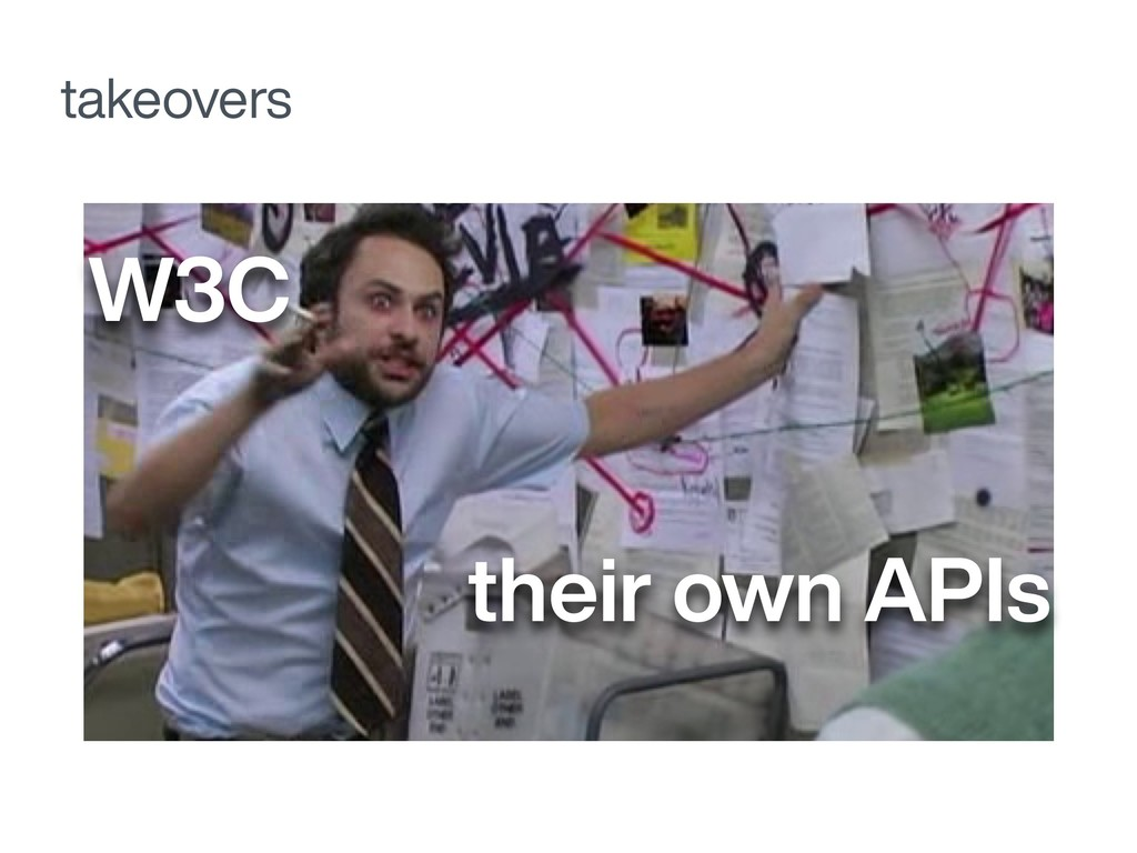 takeovers W3C their own APIs
