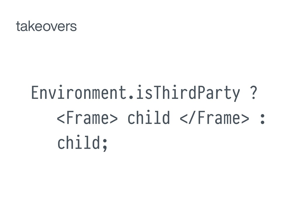 Environment.isThirdParty ? <Frame> child !</Fra...