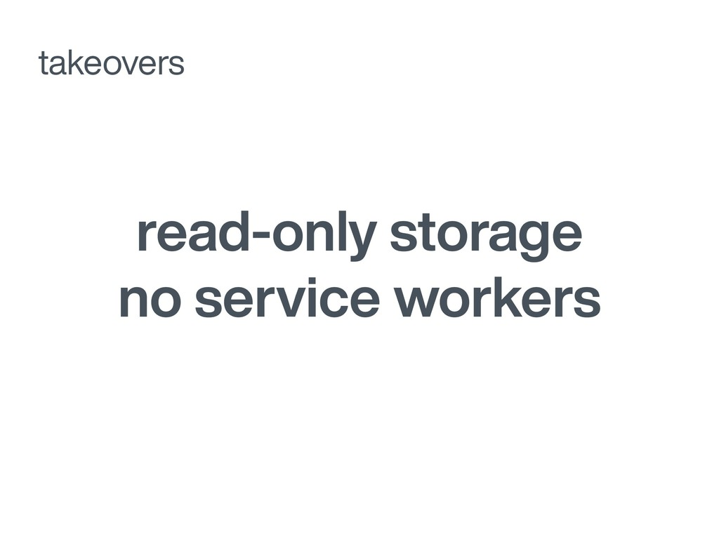read-only storage no service workers takeovers