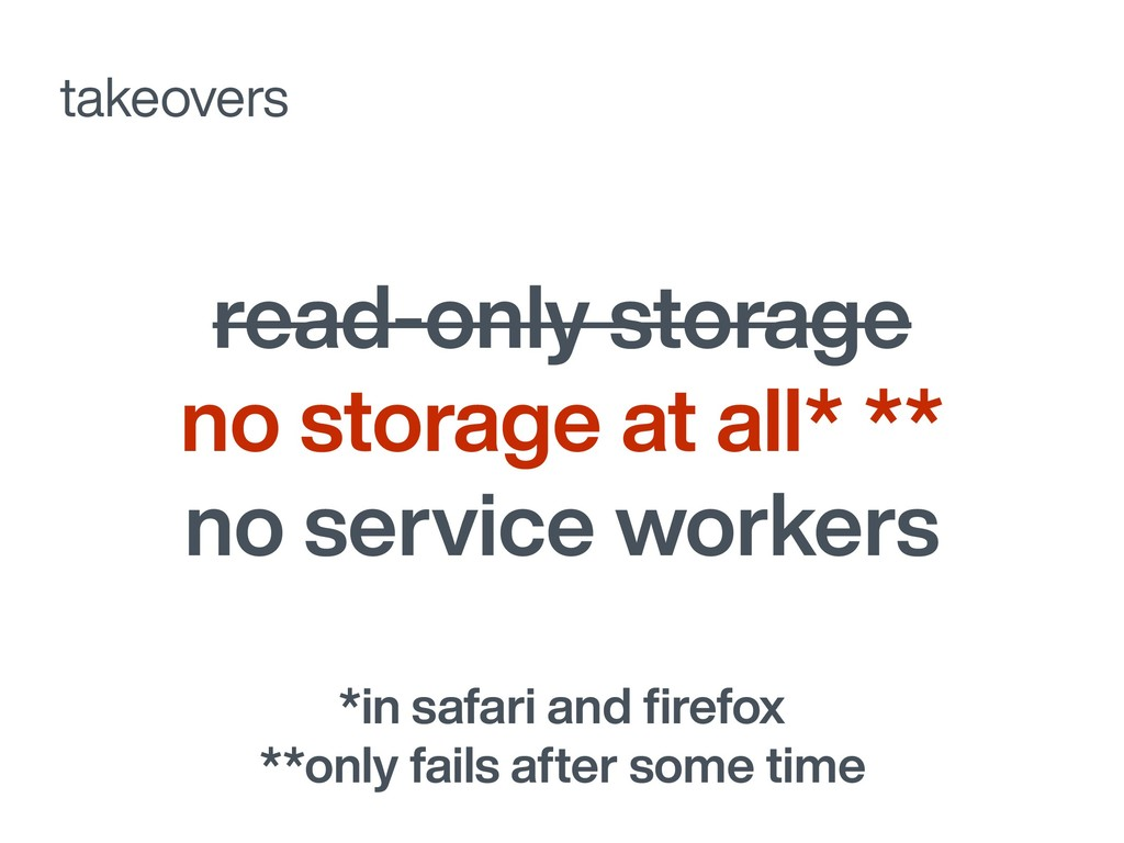 takeovers read-only storage no storage at all* ...