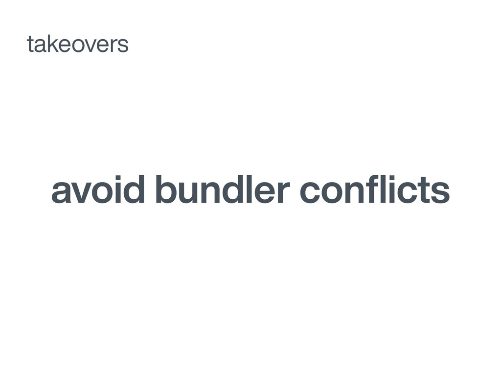 avoid bundler conflicts takeovers