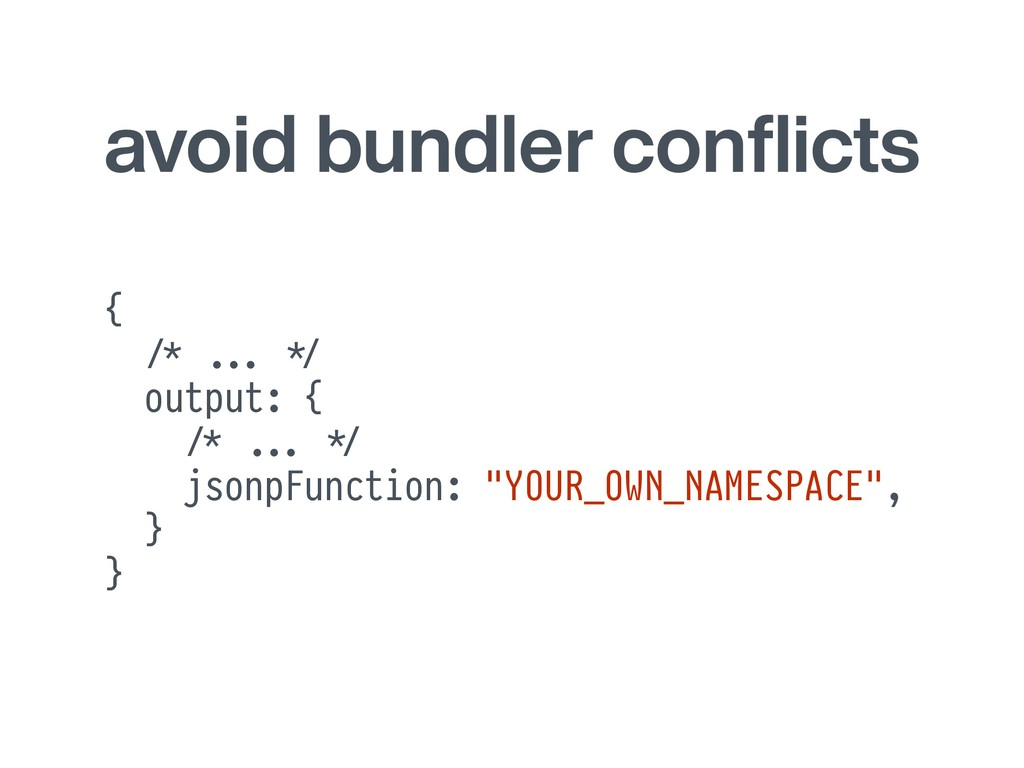avoid bundler conflicts { -/* ''... )*/ output: ...