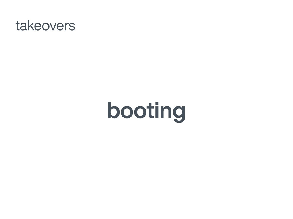 booting takeovers