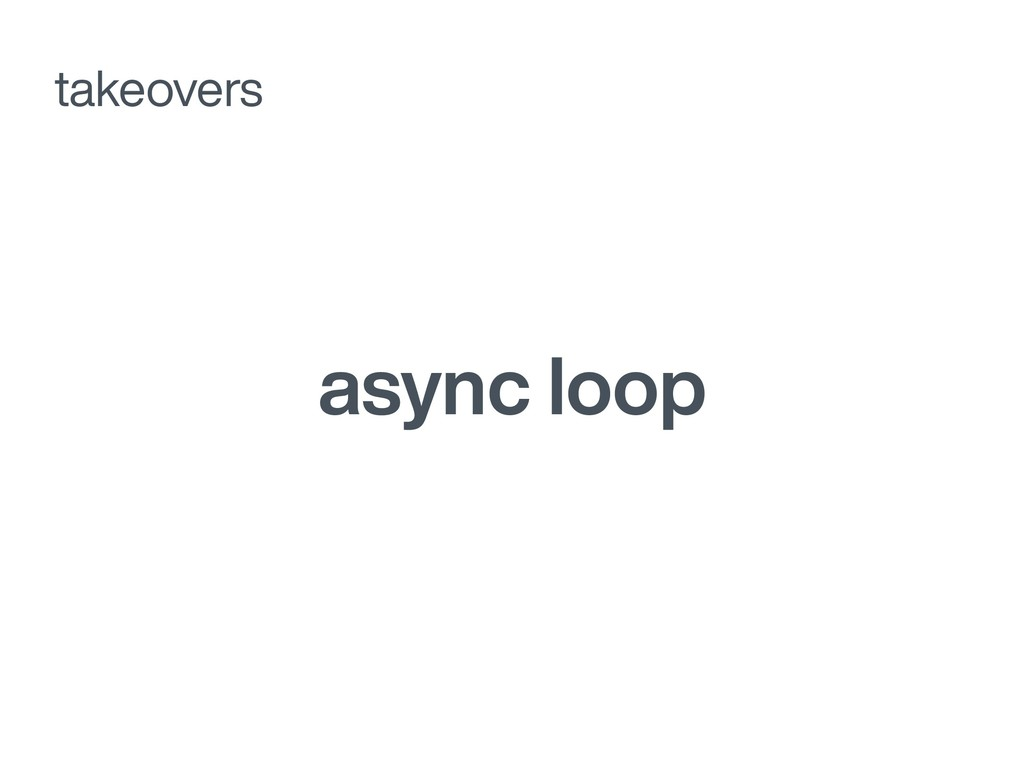 async loop takeovers