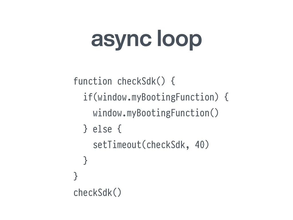 async loop function checkSdk() { if(window.myBo...
