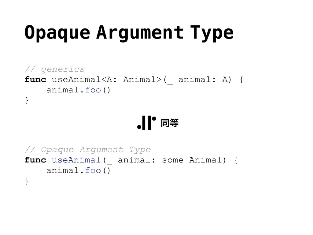 Opaque Argument Type // generics func useAnimal...