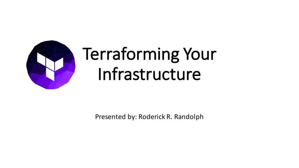 Terraforming Your Infrastructure Presented by: ...