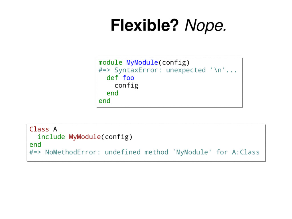 Flexible? Nope. module MyModule(config) #=> Syn...
